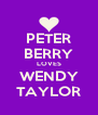 PETER BERRY LOVES WENDY TAYLOR - Personalised Poster A4 size