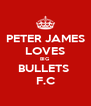 PETER JAMES LOVES BIG BULLETS  F.C - Personalised Poster A4 size