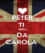 PETER TI  AMO DA CAROLA  - Personalised Poster A4 size