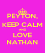 PEYTON, KEEP CALM AND LOVE NATHAN - Personalised Poster A4 size