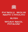 PH'NGLU  MGLW NAFH CTHULHU RLYEH WGAH NAGL FHTAGN! - Personalised Poster A4 size