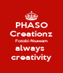 PHASO Creationz Fotobi-Nsawam always  creativity - Personalised Poster A4 size