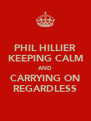 PHIL HILLIER KEEPING CALM AND CARRYING ON REGARDLESS - Personalised Poster A4 size