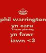 phil warrington yn caru  shauna pleming yn fawr  iawn <3 - Personalised Poster A4 size