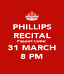 PHILLIPS RECITAL Pappert Center 31 MARCH 8 PM - Personalised Poster A4 size