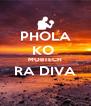 PHOLA KO  MOBTECH RA DIVA  - Personalised Poster A4 size