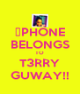 ✷PHONE BELONGS TO T3RRY GUWAY!! - Personalised Poster A4 size