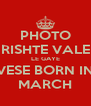 PHOTO RISHTE VALE LE GAYE VESE BORN IN MARCH - Personalised Poster A4 size