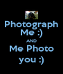 Photograph Me :) AND Me Photo you :) - Personalised Poster A4 size