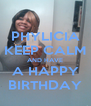 PHYLICIA KEEP CALM AND HAVE A HAPPY BIRTHDAY - Personalised Poster A4 size