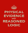 PHYSICAL EVIDENCE AND REASONED LOGIC - Personalised Poster A4 size