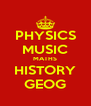 PHYSICS MUSIC MATHS HISTORY GEOG - Personalised Poster A4 size