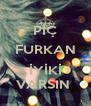 PİÇ FURKAN  İYİKİ VARSIN  - Personalised Poster A4 size