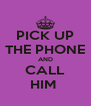 PICK UP THE PHONE AND CALL HIM  - Personalised Poster A4 size