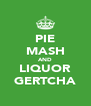 PIE MASH AND LIQUOR GERTCHA - Personalised Poster A4 size