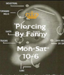 Piercing  By Fanny   Mon-Sat 10-6  - Personalised Poster A4 size