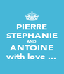 PIERRE STEPHANIE AND ANTOINE with love ... - Personalised Poster A4 size