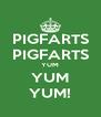 PIGFARTS PIGFARTS YUM YUM YUM! - Personalised Poster A4 size