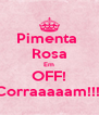 Pimenta  Rosa Em OFF! Corraaaaam!!!  - Personalised Poster A4 size