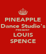 PINEAPPLE Dance Studio's PRESENT LOUIS SPENCE - Personalised Poster A4 size