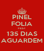 PINEL FOLIA FEST 135 DIAS AGUARDEM - Personalised Poster A4 size