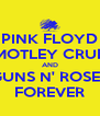 PINK FLOYD MOTLEY CRUE AND GUNS N' ROSES FOREVER - Personalised Poster A4 size