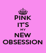 PINK IT'S MY NEW OBSESSION - Personalised Poster A4 size
