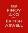 PINOY AKO AND BRITISH ASWELL - Personalised Poster A4 size