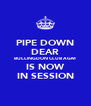 PIPE DOWN DEAR BULLINGDON CLUB AGM IS NOW IN SESSION - Personalised Poster A4 size