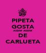 PIPETA GOSTA ASSIM ASSIM DE CARLUETA - Personalised Poster A4 size