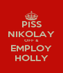 PISS NIKOLAY OFF & EMPLOY HOLLY - Personalised Poster A4 size