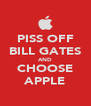 PISS OFF BILL GATES AND CHOOSE APPLE - Personalised Poster A4 size