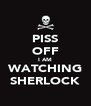 PISS OFF I AM WATCHING SHERLOCK - Personalised Poster A4 size
