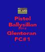 Pistol Ballysillan 2O12 Glentoran  FC#1 - Personalised Poster A4 size