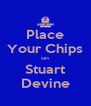 Place Your Chips on Stuart Devine - Personalised Poster A4 size