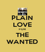PLAIN LOVE FOR THE WANTED - Personalised Poster A4 size