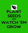 PLANT SEEDS AND WATCH 'EM GROW - Personalised Poster A4 size