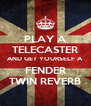 PLAY A TELECASTER AND GET YOURSELF A FENDER TWIN REVERB - Personalised Poster A4 size