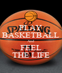 PLAY BASKETBALL And FEEL THE LIFE - Personalised Poster A4 size