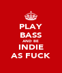 PLAY BASS AND BE INDIE AS FUCK - Personalised Poster A4 size
