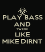 PLAY BASS AND TWERK LIKE MIKE DIRNT - Personalised Poster A4 size