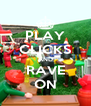 PLAY CLICKS AND RAVE ON - Personalised Poster A4 size