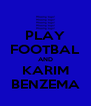 PLAY FOOTBAL AND KARIM BENZEMA - Personalised Poster A4 size