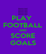 PLAY  FOOTBALL AND SCORE GOALS - Personalised Poster A4 size