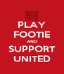 PLAY FOOTIE AND SUPPORT UNITED - Personalised Poster A4 size