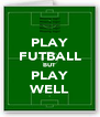PLAY FUTBALL BUT PLAY WELL - Personalised Poster A4 size