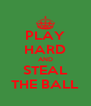 PLAY HARD AND STEAL THE BALL - Personalised Poster A4 size