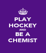 PLAY HOCKEY AND BE A CHEMIST - Personalised Poster A4 size