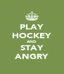 PLAY HOCKEY AND STAY ANGRY - Personalised Poster A4 size