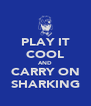 PLAY IT COOL AND CARRY ON SHARKING - Personalised Poster A4 size
